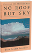 No Roof But Sky: Poetry of the American West By Jane Candia Coleman. [Her poems] are spare and lean and sinewy. A reader favorite and Wrangler winner!