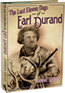 The Last Eleven Days of Earl Durand By Jered Metz.  In 1939, a young Wyoming desperado blazed onto front pages nationwide. As a result of his crime spree seven  men died, including the desperado himself.